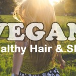 How to have Healthy Skin and Hair on a Vegan Diet